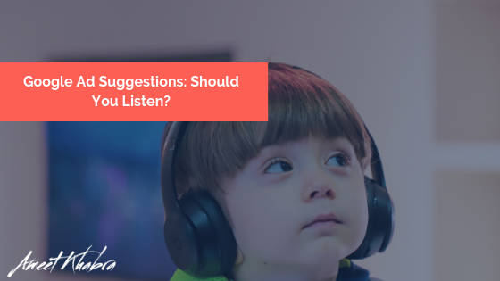 Google Ad Suggestions: Should You Listen?