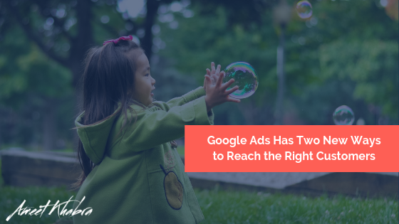 Google Ads Has Two New Ways to Reach the Right Customers