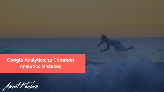 Google Analytics 12 Common Analytics Mistakes