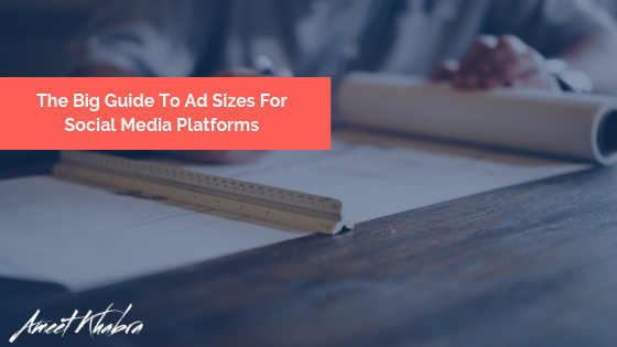 The Big Guide To Ad Sizes For Social Media Platforms