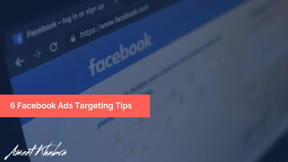 6 Facebook Ads Targeting Tips