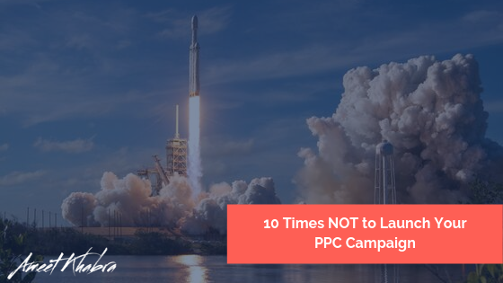 10 Times NOT to Launch Your PPC Campaign