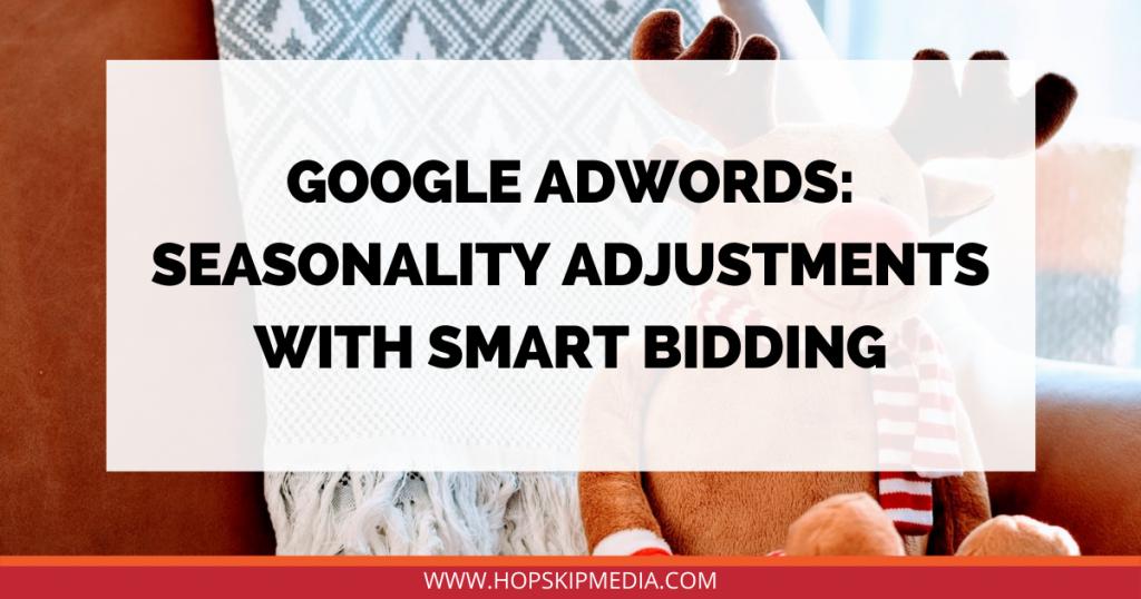 Google AdWords: Seasonality Adjustments with Smart Bidding