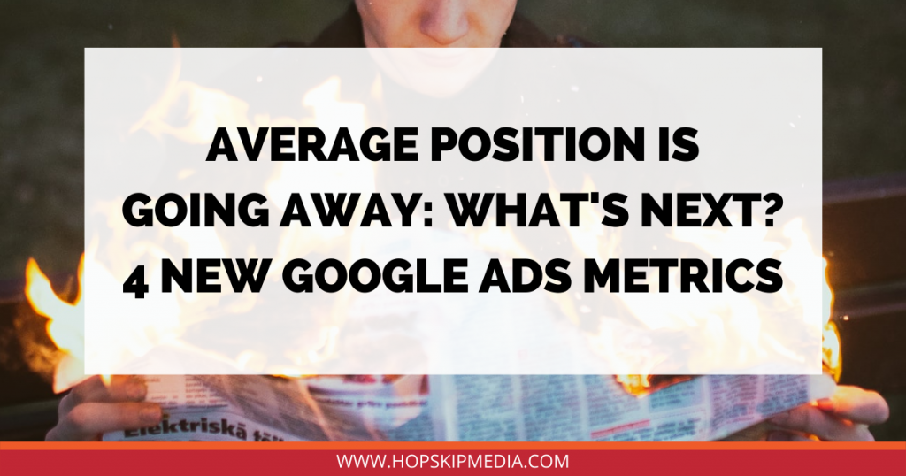 Average Position Is Going Away; What's Next? 4 New Google Ads Metrics