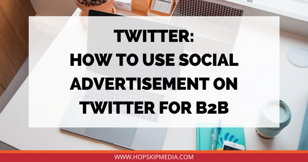 How to Use Social Advertisement on Twitter for B2B