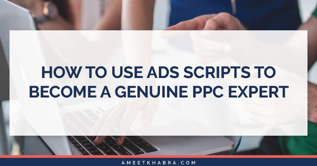 How to Use Ads Scripts to Become a Genuine PPC Expert