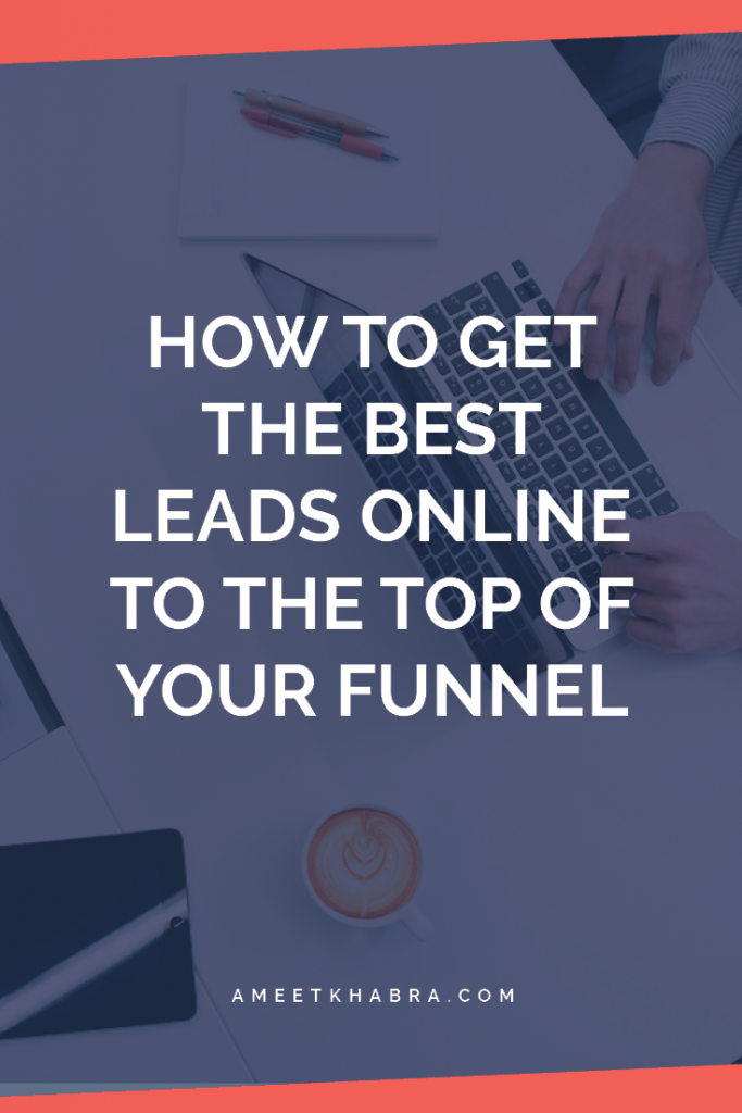 Follow these easy tips to find the best leads online for the top of your funnel. It doesn't have to be complicated. Just keep it simple.