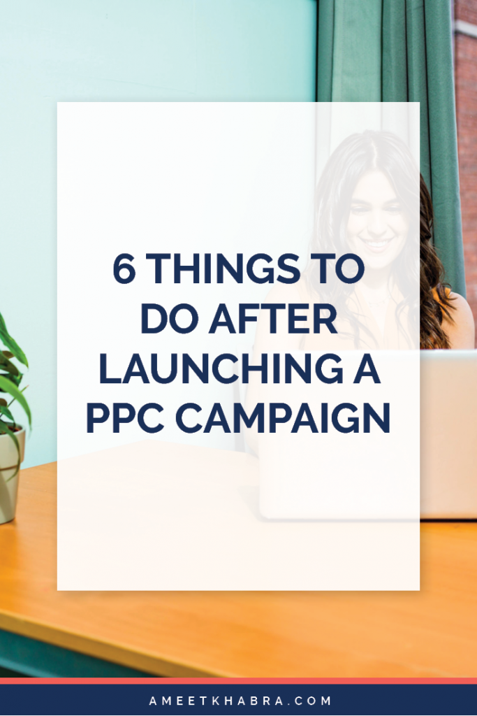 6 Things to Do After Launching a PPC Campaign | Ameet Khabra