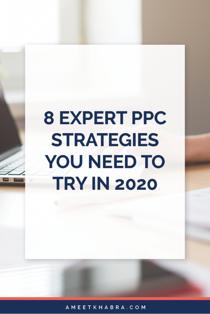 8 Expert PPC Strategies You Need to Try in 2020 | Ameet Khabra