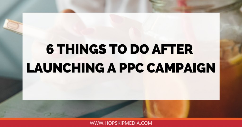 6 Things to Do After Launching a PPC Campaign